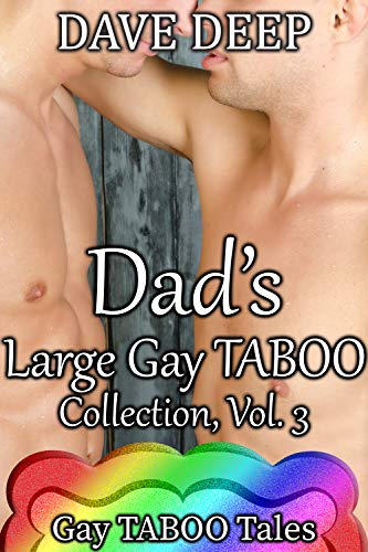 Dad's Large Gay Taboo Collection, Vol. 3 (5 Books from Gay Taboo Tales)