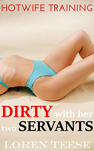Dirty with Her Two Servants