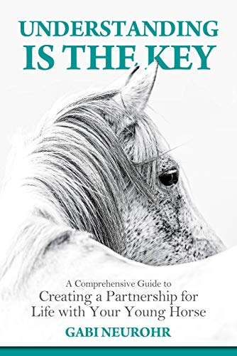 Free: Understanding is the Key: A Comprehensive Guide to Creating a Partnership for Life with Your Young Horse