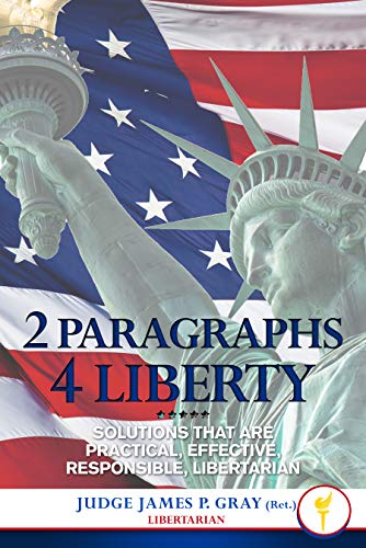 Free: 2 Paragraphs 4 Liberty: Solutions that are Practical, Effective, Responsible, Libertarian