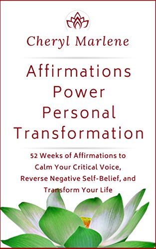Affirmations Power Personal Transformation: 52 Weeks of Affirmations to Calm Your Critical Voice, Reverse Negative Self Belief, and Transform Your Life
