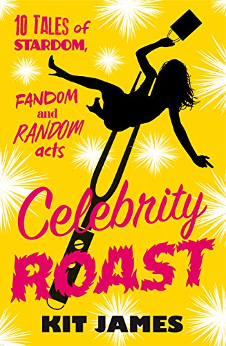 Free: Celebrity Roast: Ten Tales of Stardom, Fandom and Random Acts