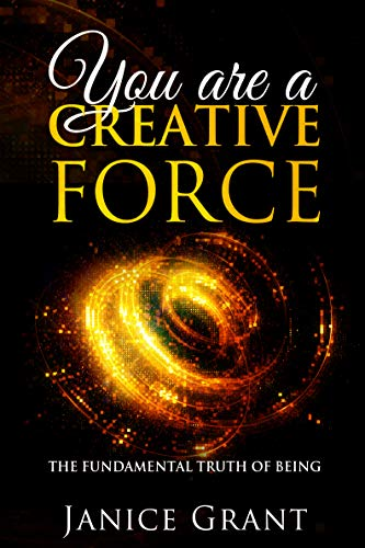You Are A Creative Force: The Fundamental Truth of Being
