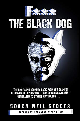 Free: F*** The Black Dog: The Gruelling Journey Back from the Darkest Recesses of Depression and the Coaching System It Generated, So Others May Follow