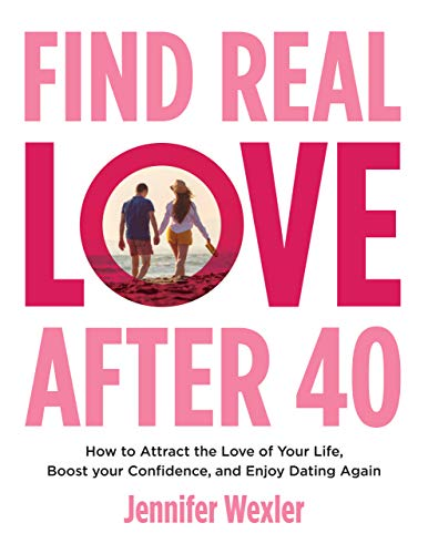 Find Real Love After 40: How to Attract the Love of Your Life, Boost Your Confidence, and Enjoy Dating Again