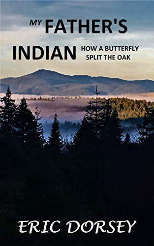 My Father's Indian: How A Butterfly Split The Oak
