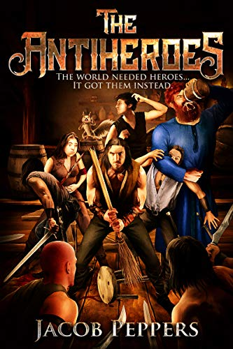 The Antiheroes: The world needed heroes…it got them instead.
