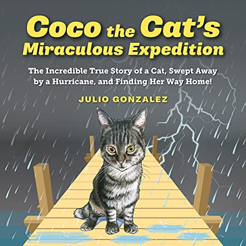Free: Coco the Cat's Miraculous Expedition: The Incredible True Story of a Cat, Swept Away by a Hurricane, and finding Her Way Back Home