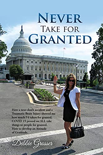 Free: Never Take for Granted: How a Near-death Accident and a Traumatic Brain Injury Showed me how much I'd taken for Granted
