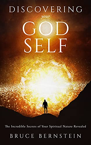 Discovering Your God Self…The Incredible Secrets of Your Spiritual Nature Revealed